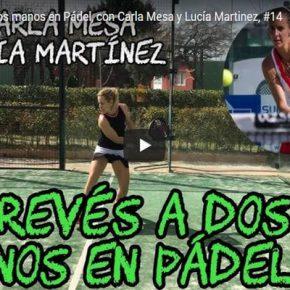 EL REVES A DOS MANOS EN PÁDEL, CON LUCIA MARTINEZ Y CARLA MESA [ VIDEO]